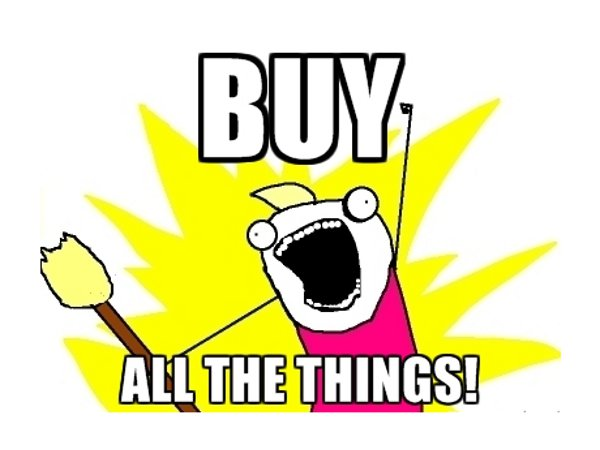 Image result for buy all the things
